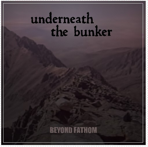underneath the bunker: »BEYOND FATHOM« auf CD