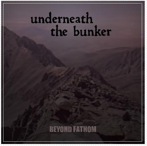 underneath the bunker: »BEYOND FATHOM« auf CD